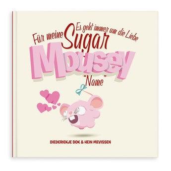 Sugar Mousey Es geht immer um die Liebe (Hardcover)